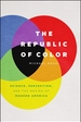 Republic of Color : Science, Perception, and the Making of Modern America