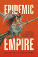 Epidemic Empire: Colonialism, Contagion, and Terror, 1817-2020
