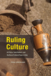 Ruling Culture: Art Police, Tomb Robbers, and the Rise of Cultural Power in Italy