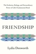 Friendship: The Evolution, Biology, and Extraordinary Power of Life?s Fundamental Bond