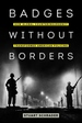 Badges Without Borders, Volume 56: How Global Counterinsurgency Transformed American Policing