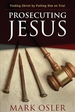 Prosecuting Jesus : Finding Christ by Putting Him on Trial