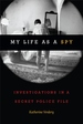My Life As a Spy : Investigations in a Secret Police File