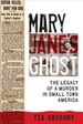 Mary Jane's Ghost : The Legacy of a Murder in Small Town America