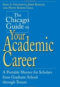 The Chicago Guide to Your Academic Career:A Portable Mentor for Scholars from Graduate School Through Tenure