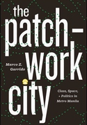 Patchwork City : Class, Space, and Politics in Metro Manila