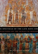The Spectacle of the Late Maya Court:Reflections on the Murals of Bonampak