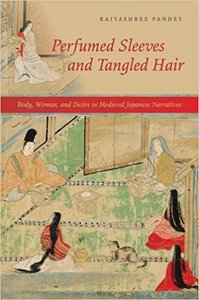 Perfumed Sleeves and Tangled Hair : Body, Woman, and Desire in Medieval Japanese Narratives