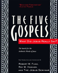 The Five Gospels:What Did Jesus Really Say? - The Search for the Authentic Words of Jesus