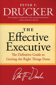 The Effective Executive:The Definitive Guide to Getting the Right Things Done