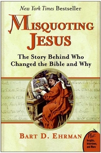 Misquoting Jesus:The Story Behind Who Changed the Bible and Why