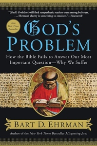 God's Problem:How the Bible Fails to Answer Our Most Important Question--Why We Suffer
