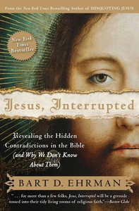 Jesus, Interrupted:Revealing the Hidden Contradictions in the Bible (And Why We Don't Know about Them)