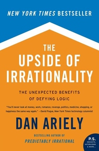 The Upside of Irrationality:The Unexpected Benefits of Defying Logic