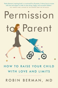 Permission to Parent:How to Raise Your Child with Love and Limits