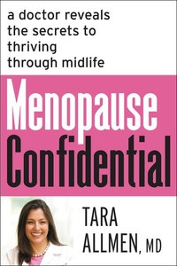 Menopause Confidential: A Doctor Reveals the Secrets to Thriving Through Midlife