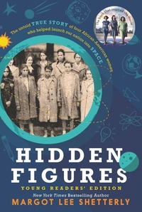 Hidden Figures : Young Readers' Edition: The Untold True Story of Four African-American Women Who Helped Launch Our Nation Into Space