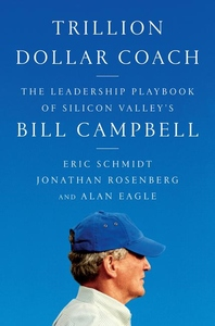 Trillion Dollar Coach : The Leadership Playbook of Silicon Valley's Bill Campbell