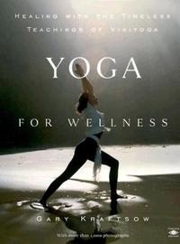 Yoga for Wellness : Healing With the Timeless Teachings of Viniyoga