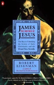 James the Brother of Jesus:The Key to Unlocking the Secrets of Early Christianity and the Dead Sea Scrolls