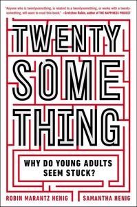 Twentysomething:Why Do Young Adults Seem Stuck?