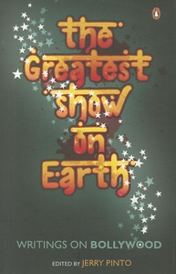 The Greatest Show on Earth:Writings on Bollywood