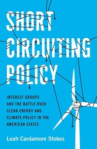 Short Circuiting Policy: Interest Groups and the Battle Over Clean Energy and Climate Policy in the