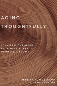 Aging Thoughtfully: Conversations about Retirement, Romance, Wrinkles, and Regret