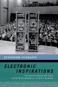 Electronic Inspirations: Technologies of the Cold War Musical Avant-Garde
