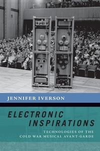 Electronic Inspirations : Technologies of the Cold War Musical Avant-garde
