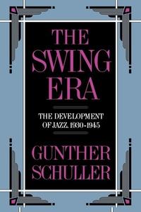 The Swing Era:The Development of Jazz, 1930-1945