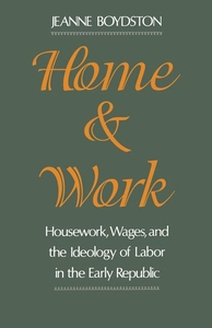 Home and Work:Housework, Wages, and the Ideology of Labor in the Early Republic