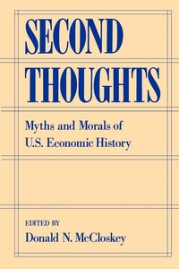 Second Thoughts:Myths and Morals of U. S. Economic History