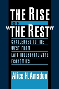 Rise of The Rest: Challenges to the West from Late-Industrializing Economies