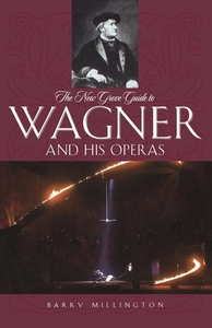 The New Grove Guide to Wagner and His Operas