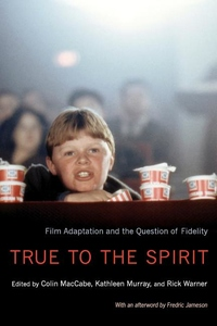 True to the Spirit:Film Adaptation and the Question of Fidelity