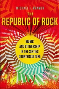 The Republic of Rock:Music and Citizenship in the Sixties Counterculture