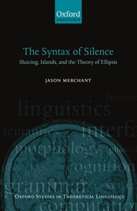 Syntax of Silence : Sluicing, Islands, and Identity in Ellipsis