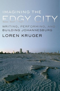 Imagining the Edgy City:Writing, Performing, and Building Johannesburg