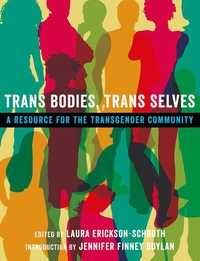 Trans Bodies, Trans Selves:A Resource for the Transgender Community