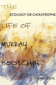 Ecology or Catastrophe:The Life of Murray Bookchin
