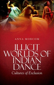 Illicit Worlds of Indian Dance:Cultures of Exclusion