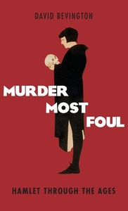 Murder Most Foul:Hamlet Through the Ages
