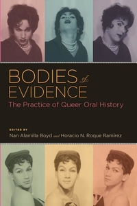Bodies of Evidence:The Practice of Queer Oral History