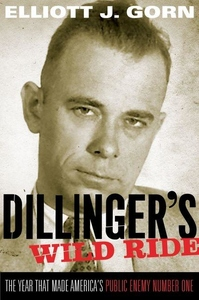 Dillinger's Wild Ride:The Year That Made America's Public Enemy Number One