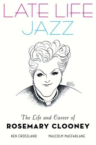 Late Life Jazz:The Life and Career of Rosemary Clooney