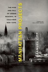 Manhattan Projects:The Rise and Fall of Urban Renewal in Cold War New York