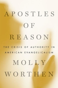 Apostles of Reason:The Crisis of Authority in American Evangelicalism
