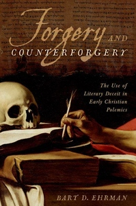 Forgery and Counterforgery:The Use of Literary Deceit in Early Christian Polemics