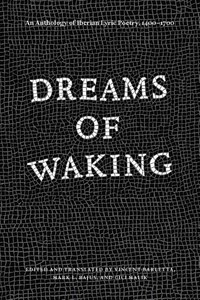Dreams of Waking:An Anthology of Iberian Lyric Poetry, 1400-1700
